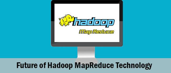 Future of Hadoop MapReduce