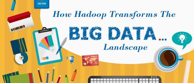 Hadoop Transforms the Big Data Landscape