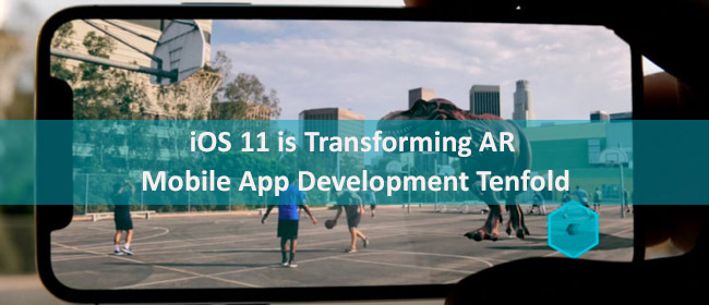 iOS 11 Transforming AR App Development