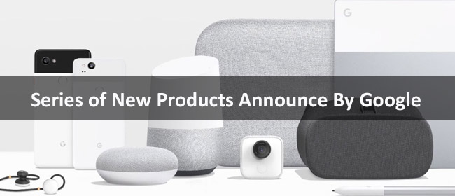 Series of Products Announce By Google