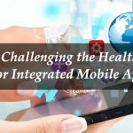 How Healthcare is Challenging for Integrated Mobile Apps?