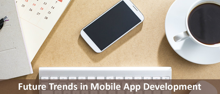 Future Trends in Mobile App Development