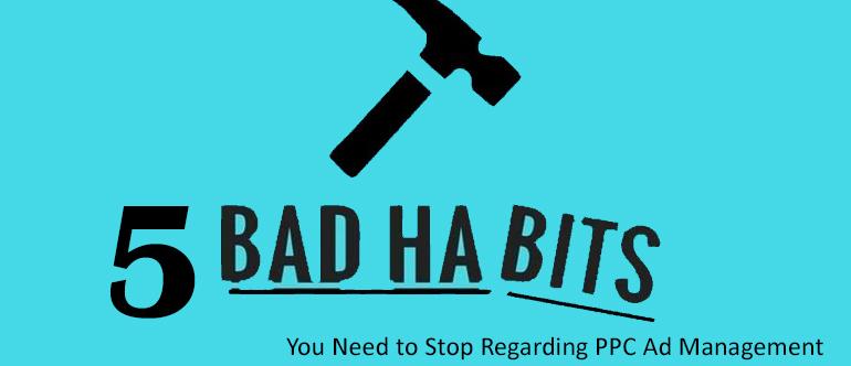 Bad-Habits-Regarding-PPC-Ad-Management
