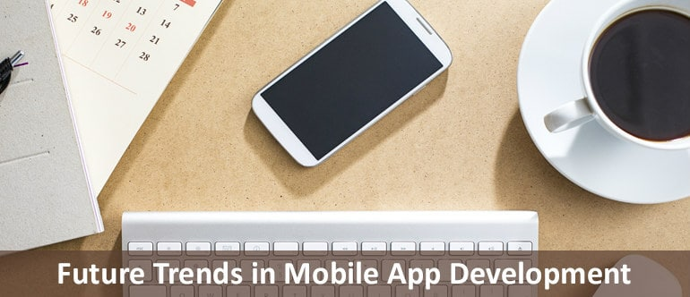 What New We Can See about Mobile App Development in Future?